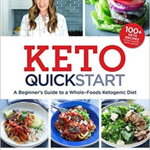 Keto Quick Start: A Beginner's Guide to a Whole-Foods Ketogenic Diet with More Than 100 Recipes Paperback – January 1, 2019
