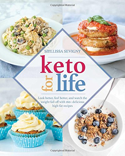 Keto for Life - Look Better, Feel Better, and Watch the Weight Fall off with 160+ Delicious High-Fat Recipes